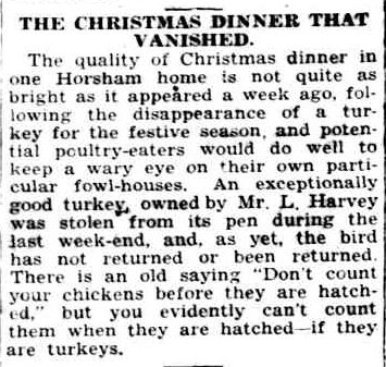 THE CHRISTMAS DINNER THAT VANISHED. (1938, December 23). The Horsham Times (Vic. : 1882 - 1954), p. 4. Retrieved December 15, 2012, from http://nla.gov.au/nla.news-article73186705
