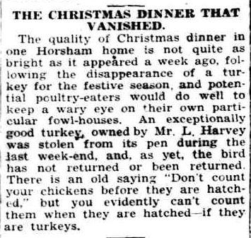 THE CHRISTMAS DINNER THAT VANISHED. (1938, December 23). The Horsham Times (Vic. : 1882 - 1954), p. 4. Retrieved December 15, 2012, from http://nla.gov.au/nla.news-article73186705