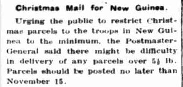 Christmas Mail for New Guinea. (1942, November 16). Portland Guardian (Vic. : 1876 - 1953), p. 4 Edition: EVENING. Retrieved December 19, 2012, from http://nla.gov.au/nla.news-article64382762