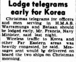 Lodge telegrams early for Korea. (1950, December 13). The Argus (Melbourne, Vic. : 1848 - 1956), p. 3. Retrieved December 21, 2012, from http://nla.gov.au/nla.news-article23020826