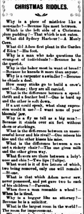 CHRISTMAS RIDDLES. (1904, December 20). The Horsham Times (Vic. : 1882 - 1954), p. 3 Supplement: CHRISTMAS SUPPLEMENT To The Horsham Times.. Retrieved December 3, 2012, from http://nla.gov.au/nla.news-article72836086