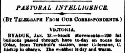 PASTORAL INTELLIGENCE. (1890, January 15). The Argus (Melbourne, Vic. : 1848 - 1956), p. 6. Retrieved January 25, 2013, from http://nla.gov.au/nla.news-article8583931