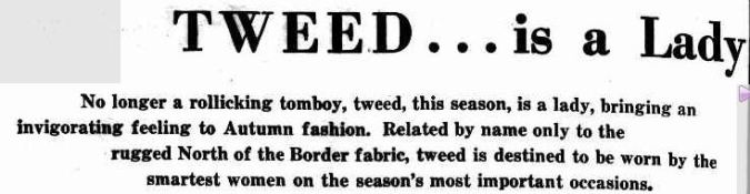 TWEED... is a Lady. (1955, February 22). The Argus (Melbourne, Vic. : 1848 - 1956), p. 4 Supplement: THE ARGUS SUPPLEMENT OF EXCLUSIVE MYER FASHION. Retrieved February 28, 2013, from http://nla.gov.au/nla.news-article71634754