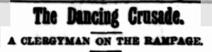 The Dancing Crusade. (1899, June 24). Clarence and Richmond Examiner (Grafton, NSW : 1889 - 1915), p. 7. Retrieved March 30, 2013, from http://nla.gov.au/nla.news-article61302118