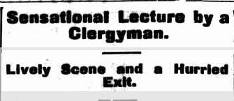 Sensational Lecture by a Clergyman. (1899, September 23). The Cumberland Argus and Fruitgrowers Advocate (Parramatta, NSW : 1888 - 1950), p. 5. Retrieved April 1, 2013, from http://nla.gov.au/nla.news-article85778569