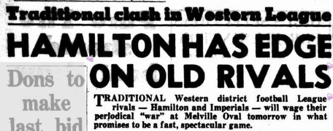 Traditional clash in Western League HAMILTON HAS EDGE ON OLD RIVALS. (1953, July 3). The Argus (Melbourne, Vic. : 1848 - 1956), p. 10. Retrieved April 8, 2013, from http://nla.gov.au/nla.news-article23253913