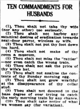 TEN COMMANDMENTS FOR HUSBANDS. (1934, June 3). Sunday Times (Perth, WA : 1902 - 1954), p. 3 Section: Second Section. Retrieved May 6, 2013, from http://nla.gov.au/nla.news-article61196667