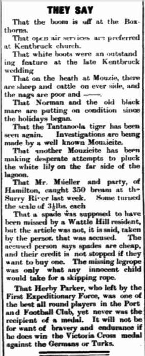 THEY SAY. (1915, January 18). Portland Observer and Normanby Advertiser (Vic. : 1914 - 1918), p. 3 Edition: MORNING. Retrieved June 29, 2013, from http://nla.gov.au/nla.news-article88675762