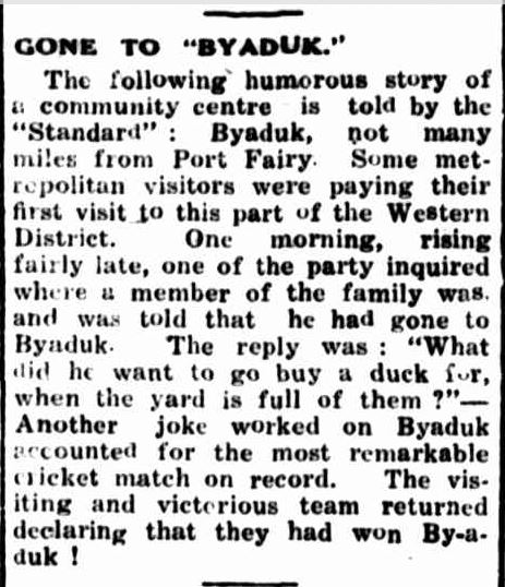 """GONE TO """"BYADUK."""". (1945, May 17). Portland Guardian (Vic. : 1876 - 1953), p. 2 Edition: EVENING. Retrieved October 1, 2013, from http://nla.gov.au/nla.news-article64404340"""