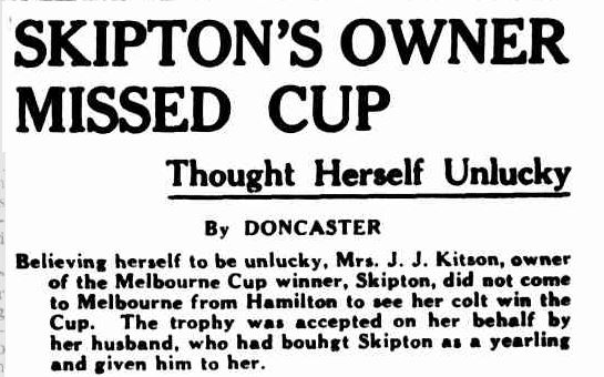 SKIPTON'S OWNER MISSED CUP. (1941, November 5). The Argus (Melbourne, Vic. : 1848 - 1957), p. 1. Retrieved November 2, 2013, from http://nla.gov.au/nla.news-article8214714