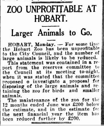 ZOO UNPROFITABLE AT HOBART. (1935, July 9). Advocate (Burnie, Tas. : 1890 - 1954), p. 2 Edition: DAILY. Retrieved January 7, 2014, from http://nla.gov.au/nla.news-article86569164